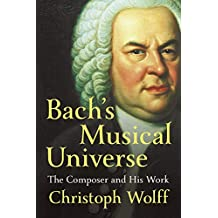Bach's Musical Universe: The Composer and His Work (English Edition)