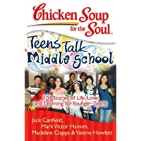 Chicken Soup for the Soul: Teens Talk Middle School: 101 Stories of Life, Love, and Learning for Younger Teens (English Edition)