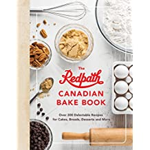 The Redpath Canadian Bake Book: Over 200 Delectable Recipes for Cakes, Breads, Desserts and More (English Edition)