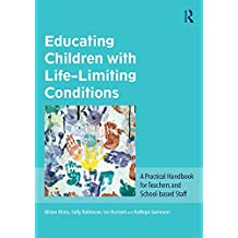 Educating Children with Life-Limiting Conditions: A Practical Handbook for Teachers and School-based Staff (English Edition)