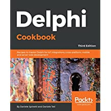 Delphi Cookbook: Recipes to master Delphi for IoT integrations, cross-platform, mobile and server-side development, 3rd Edition (English Edition)