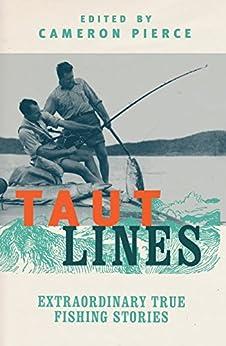 """Taut Lines: Extraordinary True Fishing Stories (English Edition)"",作者:[Pierce, Cameron]"