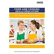 Food and Cooking Skills Education: Why teach people how to cook? (Routledge Studies in Food, Society and the Environment) (English Edition)