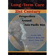 Long-Term Care in the 21st Century: Perspectives from Around the Asia-Pacific Rim (English Edition)
