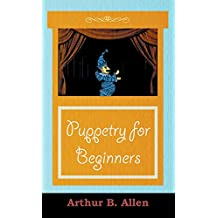 Puppetry for Beginners (Puppets & Puppetry Series) (English Edition)