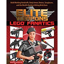 Elite Weapons for LEGO Fanatics: Build Working Handcuffs, Body Armor, Batons, Sunglasses, and the World's Hardest Hitting Brick Guns (English Edition)