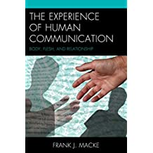 The Experience of Human Communication: Body, Flesh, and Relationship (The Fairleigh Dickinson University Press Series in Communication Studies) (English Edition)