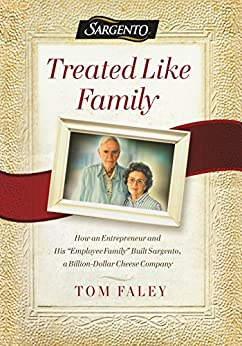 """Treated Like Family: How an Entrepreneur and His ""Employee Family"" Built Sargento, a Billion-Dollar Cheese Company (English Edition)"",作者:[Faley, Tom]"