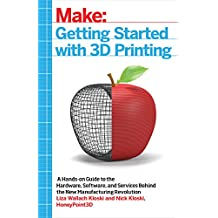 Getting Started with 3D Printing: A Hands-on Guide to the Hardware, Software, and Services Behind the New Manufacturing Revolution (English Edition)