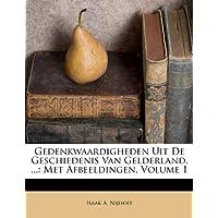Gedenkwaardigheden Uit de Geschiedenis Van Gelderland, ...: Met Afbeeldingen, Volume 1