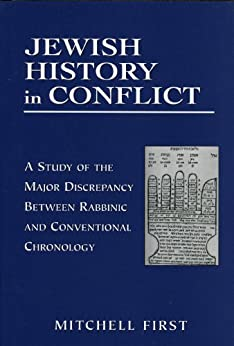 """""""Jewish History in Conflict: A Study of the Major Discrepancy between Rabbinic and Conventional Chronology (English Edition)"""",作者:[First, Mitchell]"""