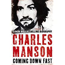 Charles Manson: Coming Down Fast (English Edition)