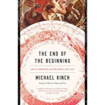 The End of the Beginning: Cancer, Immunity, and the Future of a Cure (English Edition)