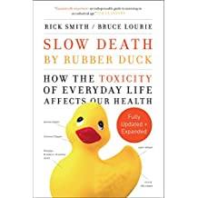 Slow Death by Rubber Duck Fully Expanded and Updated: How the Toxicity of Everyday Life Affects Our Health (English Edition)