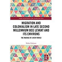 Migration and Colonialism in Late Second Millennium BCE Levant and Its Environs: The Making of a New World (Studies in the History of the Ancient Near East) (English Edition)