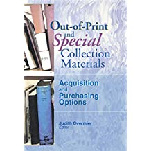 Out-of-Print and Special Collection Materials: Acquisition and Purchasing Options (Acquisitions Librarian, Vol 14, No. 27) (English Edition)
