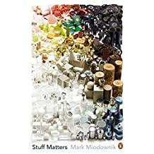 Stuff Matters: The Strange Stories of the Marvellous Materials that Shape Our Man-made World (English Edition)