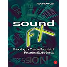 Sound FX: Unlocking the Creative Potential of Recording Studio Effects (Audio Engineering Society Presents) (English Edition)