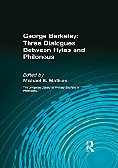 """""""George Berkeley: Three Dialogues Between Hylas and Philonous (Longman Library of Primary Sources in Philosophy) (English Edition)"""",作者:[Berkeley, George B.]"""
