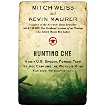 Hunting Che: How a U.S. Special Forces Team Helped Capture the World's Most Famous Revolution ary (English Edition)