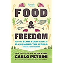 Food & Freedom: How the Slow Food Movement Is Changing the World Through Gastronomy (English Edition)