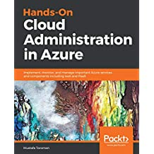 Hands-On Cloud Administration in Azure: Implement, monitor, and manage important Azure services and components including IaaS and PaaS (English Edition)