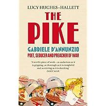 The Pike: Gabriele d'Annunzio, Poet, Seducer and Preacher of War (English Edition)