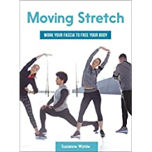 Moving Stretch: Work Your Fascia to Free Your Body (English Edition)