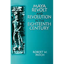 Maya Revolt and Revolution in the Eighteenth Century (Latin American Realities (Paperback)) (English Edition)