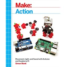 Make: Action: Movement, Light, and Sound with Arduino and Raspberry Pi (English Edition)