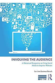 """Involving the Audience: A Rhetoric Perspective on Using Social Media to Improve Websites (ATTW Series in Technical and Professional Communication) (English Edition)"",作者:[Kastman Breuch, Lee Ann]"