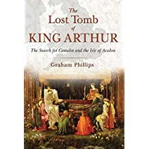 The Lost Tomb of King Arthur: The Search for Camelot and the Isle of Avalon (English Edition)