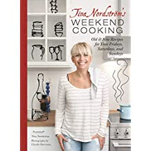 Tina Nordstrom's Weekend Cooking: Old & New Recipes for Your Fridays, Saturdays, and Sundays (English Edition)