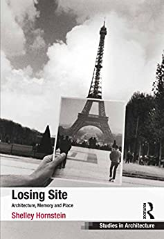 """Losing Site: Architecture, Memory and Place (Ashgate Studies in Architecture) (English Edition)"",作者:[Hornstein, Shelley]"
