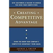 Creating Competitive Advantage: Give Customers a Reason to Choose You Over Your Competitors (English Edition)
