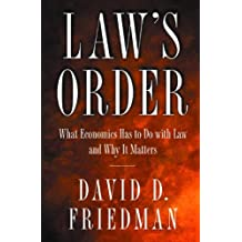 Law's Order: What Economics Has to Do with Law and Why It Matters (English Edition)
