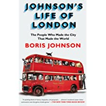 Johnson's Life of London: The People Who Made the City that Made the World (English Edition)
