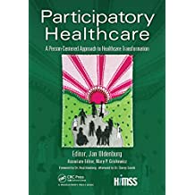 Participatory Healthcare: A Person-Centered Approach to Healthcare Transformation (HIMSS Book Series 2) (English Edition)