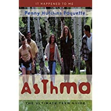 Asthma: The Ultimate Teen Guide (It Happened to Me Book 5) (English Edition)