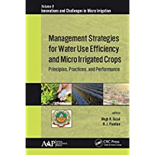 Management Strategies for Water Use Efficiency and Micro Irrigated Crops: Principles, Practices, and Performance (Innovations and Challenges in Micro Irrigation Book 9) (English Edition)