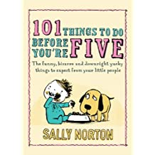101 Things to Do Before You're Five: The funny, bizarre and downright yucky things to expect from your little people (English Edition)