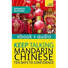 Keep Talking Mandarin Chinese Audio Course - Ten Days to Confidence: Enhanced Edition (English Edition)