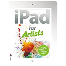 The iPad for Artists: How to Make Great Art with the Digital Tablet (English Edition)