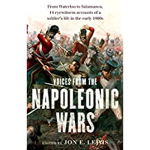 Voices From the Napoleonic Wars: From Waterloo to Salamanca, 14 eyewitness accounts of a soldier's life in the early 1800s (English Edition)