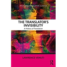 The Translator's Invisibility: A History of Translation (Routledge Translation Classics) (English Edition)