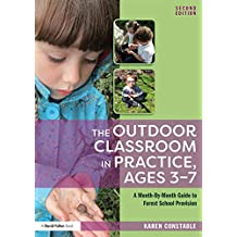 The Outdoor Classroom in Practice, Ages 3–7: A Month-By-Month Guide to Forest School Provision (English Edition)