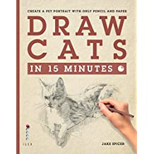 Draw Cats in 15 Minutes: Create a pet portrait with only pencil & paper (Draw in 15 Minutes Book 5) (English Edition)