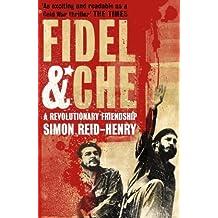Fidel and Che: The Revolutionary Friendship Between Fidel Castro and Che Guevara (English Edition)