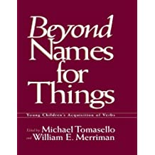 Beyond Names for Things: Young Children's Acquisition of Verbs (English Edition)