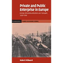 Private and Public Enterprise in Europe: Energy, Telecommunications and Transport, 1830–1990 (Cambridge Studies in Economic History - Second Series Book 2) (English Edition)